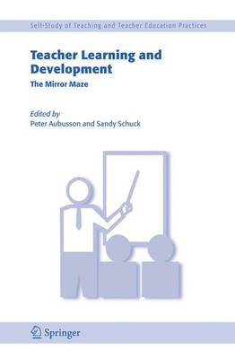 Teacher Learning and Development: The Mirror Maze - Self-Study of Teaching and Teacher Education Practices 3 (Paperback)