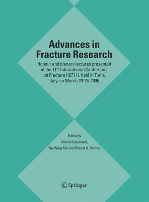 Advances in Fracture Research: Honour and plenary lectures presented at the 11th International Conference on Fracture (ICF11), held in Turin, Italy, on March 20-25, 2005 (Hardback)