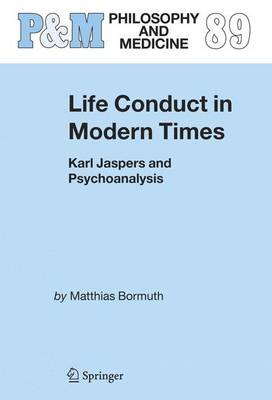Life Conduct in Modern Times: Karl Jaspers and Psychoanalysis - Philosophy and Medicine v. 89 (Hardback)