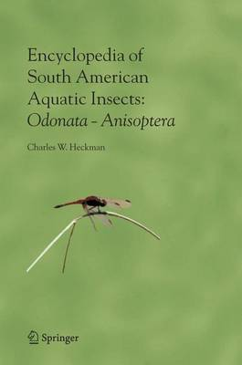 Encyclopedia of South American Aquatic Insects: Odonata - Anisoptera: Illustrated Keys to Known Families, Genera, and Species in South America (Hardback)