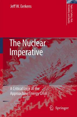 The Nuclear Imperative: A Critical Look at the Approaching Energy Crisis - Topics in Safety, Risk, Reliability and Quality v. 11 (Hardback)