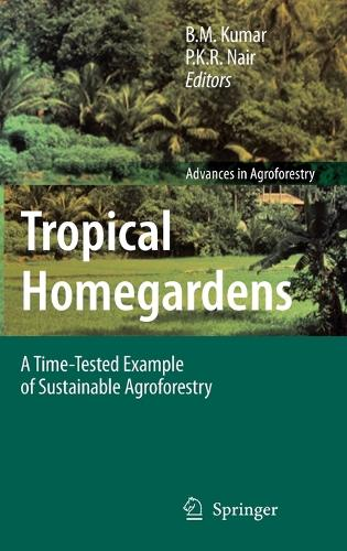 Tropical Homegardens: A Time-Tested Example of Sustainable Agroforestry - Advances in Agroforestry 3 (Hardback)