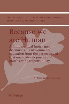 Why care for Nature?: In search of an ethical framework for environmental responsibility and education - The International Library of Environmental, Agricultural and Food Ethics 9 (Hardback)