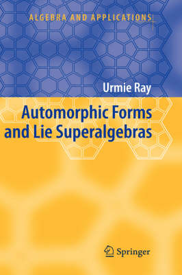 Automorphic Forms and Lie Superalgebras - Algebra and Applications 5 (Hardback)