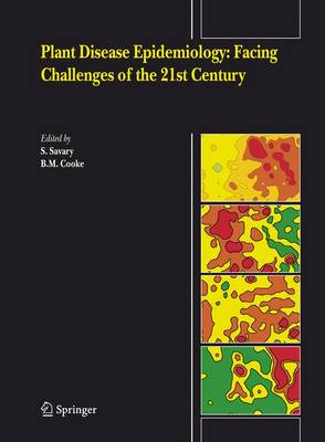 Plant Disease Epidemiology: Facing Challenges of the 21st Century: Under the aegis of an International Plant Disease Epidemiology Workshop held at Landernau, France, 10-15th April, 2005 (Hardback)