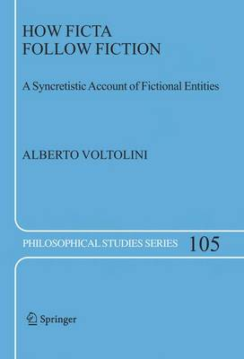 How Ficta Follow Fiction: A Syncretistic Account of Fictional Entities - Philosophical Studies Series 105 (Hardback)