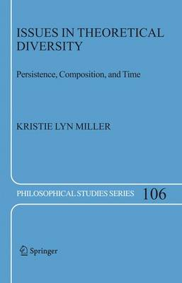 Issues in Theoretical Diversity: Persistence, Composition, and Time - Philosophical Studies Series 106 (Hardback)