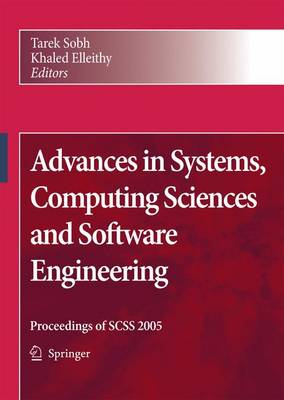 Advances in Systems, Computing Sciences and Software Engineering: Proceedings of SCSS 2005 (Hardback)