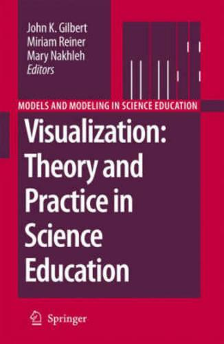 Visualization: Theory and Practice in Science Education - Models and Modeling in Science Education 3 (Hardback)