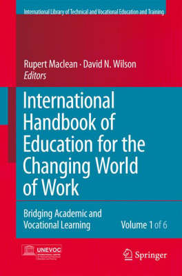 International Handbook of Education for the Changing World of Work: Bridging Academic and Vocational Learning (Hardback)