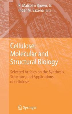 Cellulose: Molecular and Structural Biology: Selected Articles on the Synthesis, Structure, and Applications of Cellulose (Hardback)
