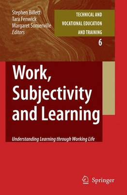 Work, Subjectivity and Learning: Understanding Learning through Working Life - Technical and Vocational Education and Training: Issues, Concerns and Prospects 6 (Hardback)