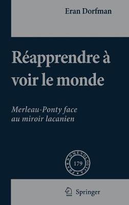Reapprendre a Voir Le Monde: Merleau-Ponty Face Au Miroir Lacanien (Book)