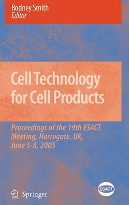 Cell Technology for Cell Products: Proceedings of the 19th ESACT Meeting, Harrogate, UK, June 5-8, 2005 - ESACT Proceedings 3 (Hardback)