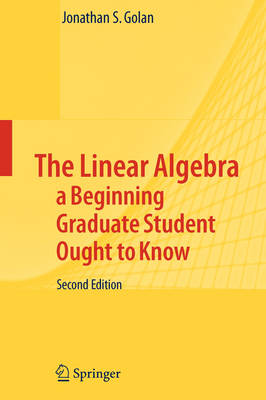 The Linear Algebra a Beginning Graduate Student Ought to Know (Paperback)