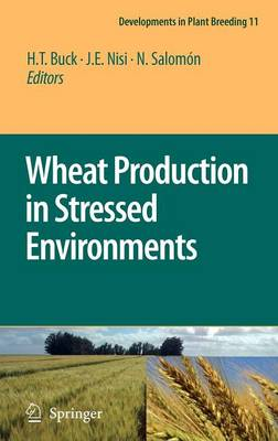 Wheat Production in Stressed Environments: Proceedings of the 7th International Wheat Conference, 27 November - 2 December 2005, Mar del Plata, Argentina - Developments in Plant Breeding 12 (Hardback)