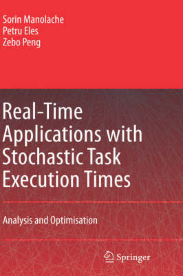 Real-Time Applications with Stochastic Task Execution Times: Analysis and Optimisation (Hardback)