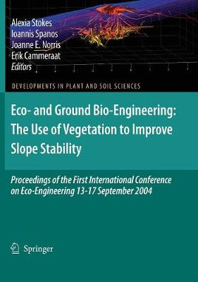Eco- and Ground Bio-Engineering: The Use of Vegetation to Improve Slope Stability: Proceedings of the First International Conference on Eco-Engineering 13-17 September 2004 - Developments in Plant and Soil Sciences 103 (Hardback)
