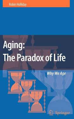 Aging: The Paradox of Life: Why We Age (Hardback)