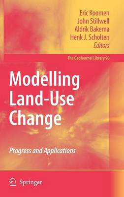 Modelling Land-Use Change: Progress and Applications - GeoJournal Library 90 (Hardback)