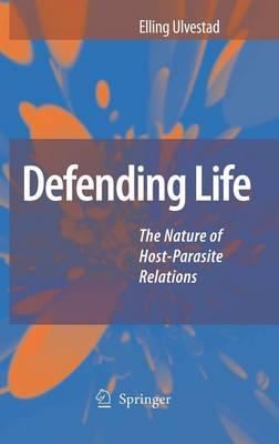Defending Life: The Nature of Host-Parasite Relations (Hardback)