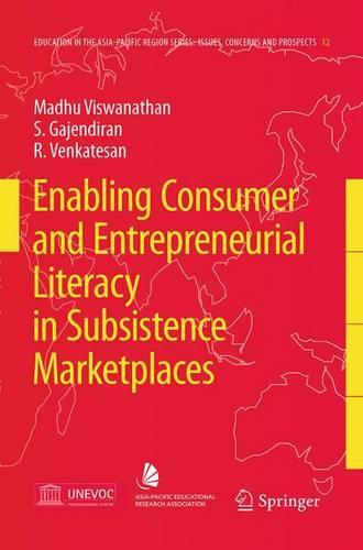 Enabling Consumer and Entrepreneurial Literacy in Subsistence Marketplaces - Education in the Asia-Pacific Region: Issues, Concerns and Prospects 12 (Hardback)