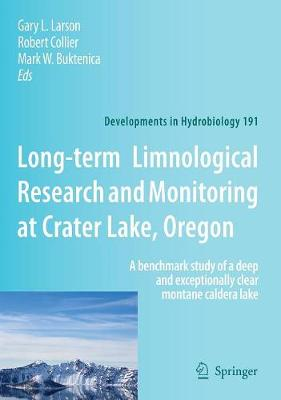 Long-term Limnological Research and Monitoring at Crater Lake, Oregon: A benchmark study of a deep and exceptionally clear montane caldera lake - Developments in Hydrobiology 191 (Hardback)