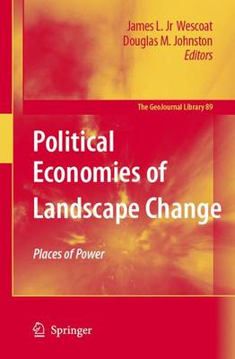 Political Economies of Landscape Change: Places of Integrative Power - GeoJournal Library 89 (Hardback)