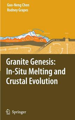 Granite Genesis: In-Situ Melting and Crustal Evolution (Hardback)