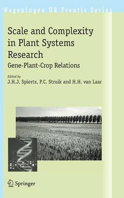 Scale and Complexity in Plant Systems Research: Gene-Plant-Crop Relations - Wageningen UR Frontis Series 21 (Hardback)