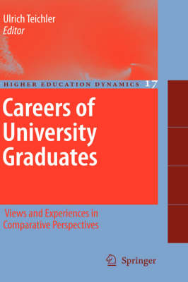 Careers of University Graduates: Views and Experiences in Comparative Perspectives - Higher Education Dynamics 17 (Hardback)