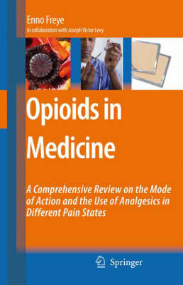 Opioids in Medicine: A Comprehensive Review on the Mode of Action and the Use of Analgesics in Different Clinical Pain States (Hardback)