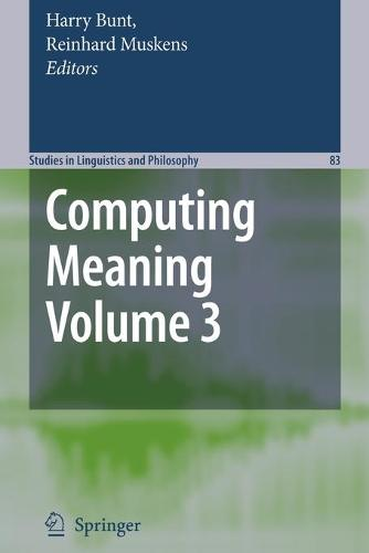 Computing Meaning: Volume 3 - Studies in Linguistics and Philosophy 83 (Paperback)