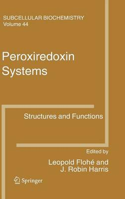 Peroxiredoxin Systems: Structures and Functions - Subcellular Biochemistry 44 (Hardback)