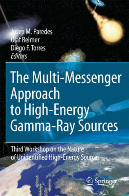 The Multi-Messenger Approach to High-Energy Gamma-Ray Sources: Third Workshop on the Nature of Unidentified High-Energy Sources (Hardback)