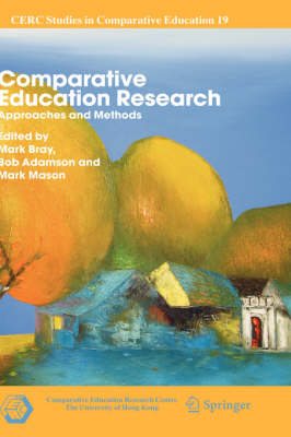 Comparative Education Research: Approaches and Methods - CERC Studies in Comparative Education v. 19 (Hardback)