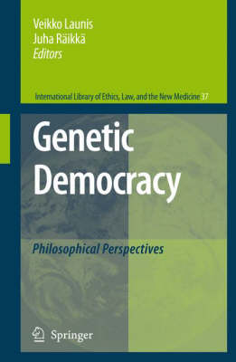 Genetic Democracy: Philosophical Perspectives - International Library of Ethics, Law, and the New Medicine 37 (Hardback)