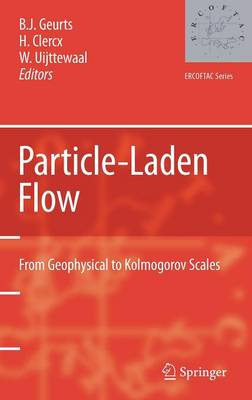 Particle-Laden Flow: From Geophysical to Kolmogorov Scales - ERCOFTAC Series 11 (Hardback)