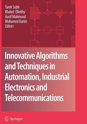 Innovative Algorithms and Techniques in Automation, Industrial Electronics and Telecommunications (Hardback)