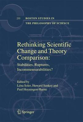 Rethinking Scientific Change and Theory Comparison:: Stabilities, Ruptures, Incommensurabilities? - Boston Studies in the Philosophy and History of Science 255 (Hardback)
