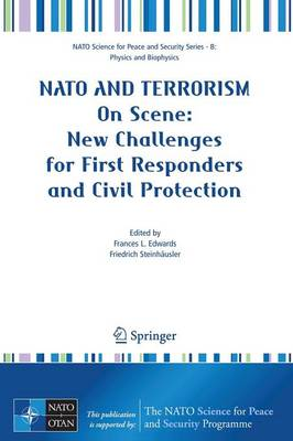 NATO And Terrorism: On Scene: New Challenges for First Responders and Civil Protection - NATO Science for Peace and Security Series B: Physics and Biophysics (Paperback)