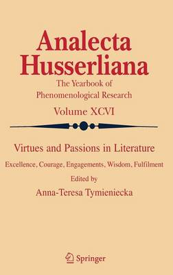 Virtues and Passions in Literature: Excellence, Courage, Engagements, Wisdom, Fulfilment - Analecta Husserliana 96 (Hardback)
