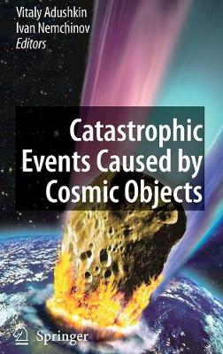Catastrophic Events Caused by Cosmic Objects (Hardback)