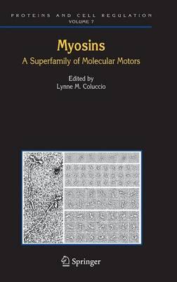 Myosins: A Superfamily of Molecular Motors - Proteins and Cell Regulation 7 (Hardback)