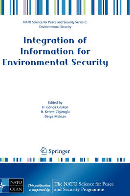 Integration of Information for Environmental Security: Environmental Security - Information Security - Disaster Forecast and Prevention - Water Resources Management - NATO Science for Peace and Security Series C: Environmental Security (Hardback)