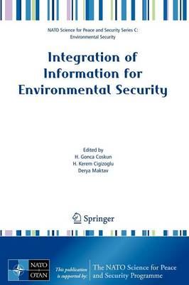 Integration of Information for Environmental Security: Environmental Security - Information Security - Disaster Forecast and Prevention - Water Resources Management - NATO Science for Peace and Security Series C: Environmental Security (Paperback)