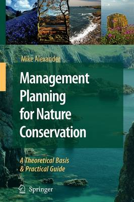 Management Planning for Nature Conservation: A Theoretical Basis and Practical Guide (Paperback)