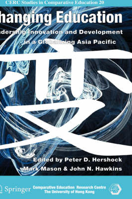 Changing Education: Leadership, Innovation and Development in a Globalizing Asia Pacific - CERC Studies in Comparative Education 20 (Hardback)