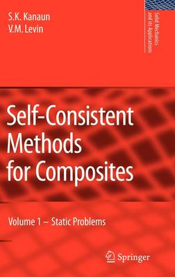 Self-Consistent Methods for Composites: Vol.1: Static Problems - Solid Mechanics and Its Applications 148 (Hardback)