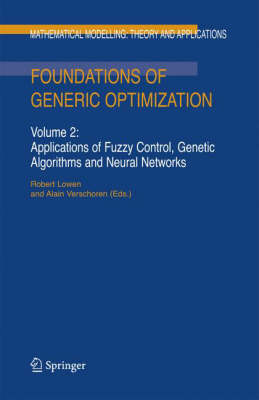 Foundations of Generic Optimization: Volume 2: Applications of Fuzzy Control, Genetic Algorithms and Neural Networks - Mathematical Modelling: Theory and Applications 24 (Hardback)